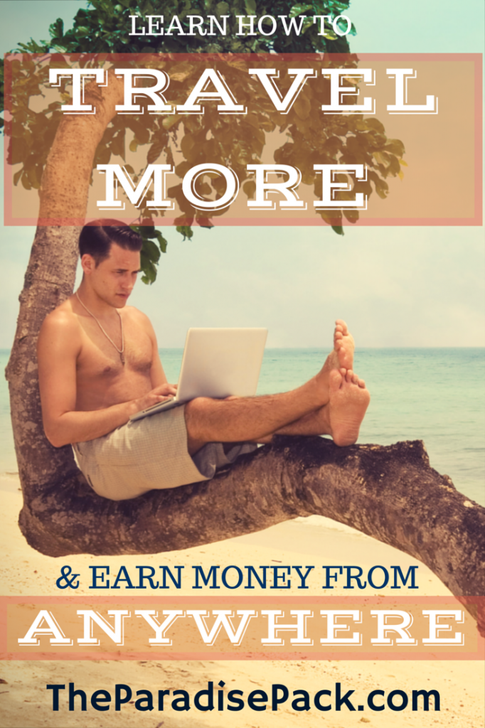 paradise pack, location independent, around the world travel, work from home, location independence, living free, travel and work